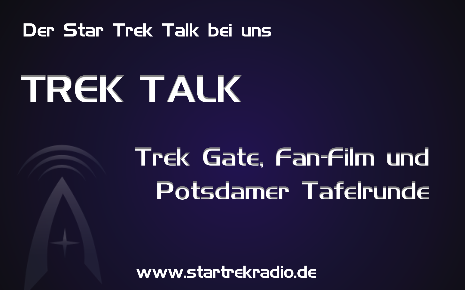 Trek Talk 1 – Trek Gate, Fan-Film und Potsdamer Tafelrunde